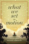 What We Set In Motion: A Novel