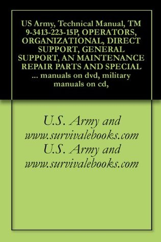 US Army, Technical Manual, TM 9-3413-223-15P, OPERATORS, ORGANIZATIONAL, DIRECT SUPPORT, GENERAL SUPPORT, AN MAINTENANCE REPAIR PARTS AND SPECIAL TOOLS ... manuals on dvd, military manuals on cd,