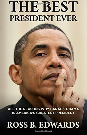 The Best President Ever: All The Reasons Why Barack Obama is America's Greatest President
