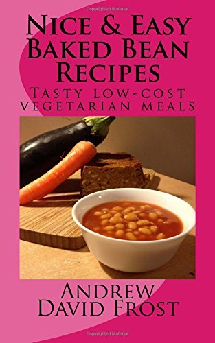 Nice & Easy Baked Bean Recipes: Tasty low-cost vegetarian meals: Volume 1