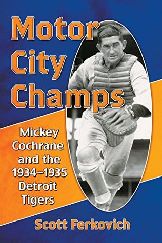 Motor City Champs: Mickey Cochrane and the 1934–1935 Detroit Tigers