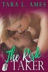The Risk Taker by Tara L. Ames