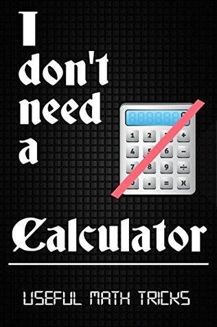 I Don't Need A Calculator: Useful Math Tricks