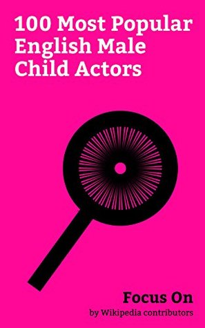 Focus On: 100 Most Popular English Male Child Actors: Charlie Chaplin, Daniel Radcliffe, Christian Bale, Tom Holland (actor), Aaron Taylor-Johnson, Phil ... Hoult, Freddie Highmore, Jamie Bell, etc.