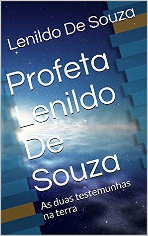 Profeta Lenildo De Souza: As duas testemunhas na terra