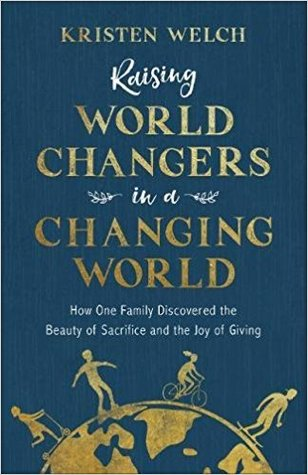 raising-world-changers-in-a-changing-world-how-one-family-discovered-the-beauty-of-sacrifice-and-the-joy-of-giving