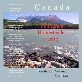 Canada — An Immigrant Homesteader Family by Thomas Edmund Mueller