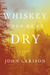 Whiskey When We're Dry by John Larison