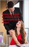 Dating für Frauen - So wickelst Du die Männerwelt um den Finger!