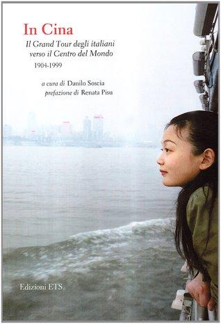 In Cina: Il Grand Tour degli italiani verso il Centro del Mondo, 1904-1999
