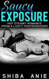 Saucy Exposure: Hot Steamy Romance from a Lusty Photographer