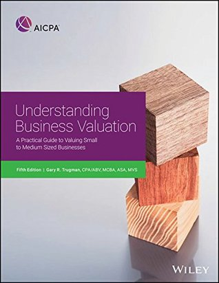Understanding Business Valuation: A Practical Guide To Valuing Small To Medium Sized Businesses