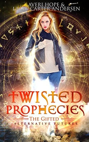 Twisted Prophecies: The Gifted (Alternative Futures Book 4)