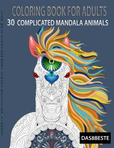 Coloring Book For Adults 30 Complicated Mandala Animals: Stress Relieving New Meditation With This Amazing Detailed Designs. Enjoy: Volume 1