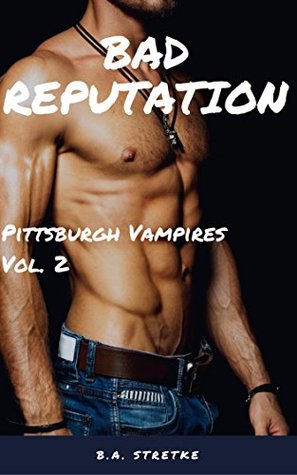 Recent Release Review:  Bad Reputation: Pittsburgh Vampires Vol. 2 by B.A. Stretke