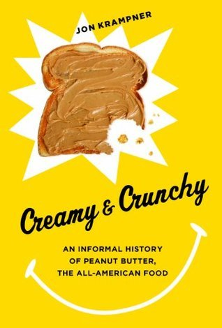 Creamy and Crunchy: An Informal History of Peanut Butter, the All-American Food