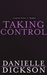 Taking Control by Danielle Dickson