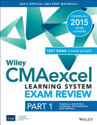 Wiley Cmaexcel Learning System Exam Review 2015 + Test Bank 2-Year Sub: Part 1, Financial Planning, Performance and Control