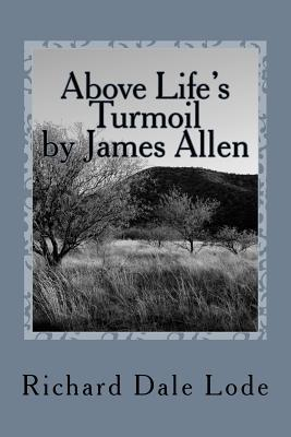 Above Life's Turmoil by James Allen: As a Man Thinks So Is He.