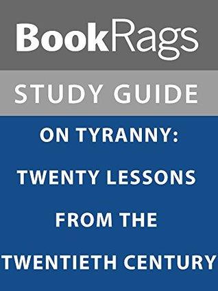Summary & Study Guide: On Tyranny: Twenty Lessons from the Twentieth Century