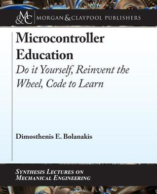 Microcontroller Education: Do It Yourself, Reinvent the Wheel, Code to Learn