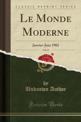 Le Monde Moderne, Vol. 15: Janvier-Juin 1902