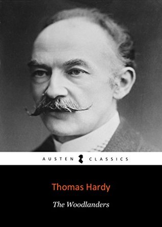 THE WOODLANDERS by Thomas Hardy author of Tess of the d'Urbervilles, Far From the Madding Crowd, Jude the Obscure, The Mayor of Casterbridge, The Well-Beloved (Annotated)