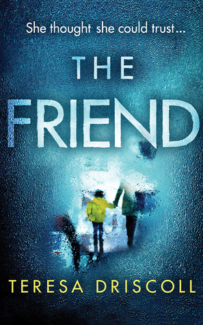 The Friend by Teresa Driscoll