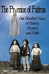 The Promise of Fatima: One Hundred Years of History, Mystery and Faith