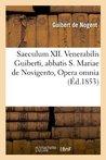 Saeculum XII: Venerabilis Guiberti, Abbatis S. Mariae de Novigento, Opera Omnia Éd.1853