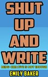 Shut Up and Write: Being Creative is Not Enough