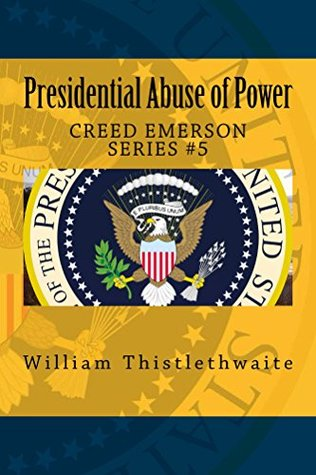 Presidential Abuse of Power (Creed Emerson Series Book 5)