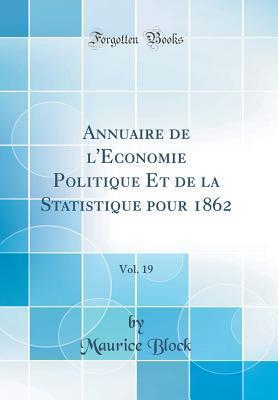 Annuaire de L'Économie Politique Et de la Statistique Pour 1862, Vol. 19