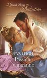 passione e inganno by Eva Leigh