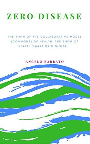 Zero desease: The birth of the collaborative model (Commons) of health. The birth of Health Smart Grid Digital.