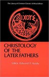 Christology of the Later Fathers (Library of Christian Classics, Vol 3)