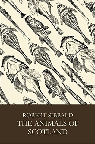 The Animals of Scotland by Robert Sibbald
