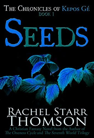 Seeds: A Christian Fantasy (The Chronicles of Kepos Gé Book 1)