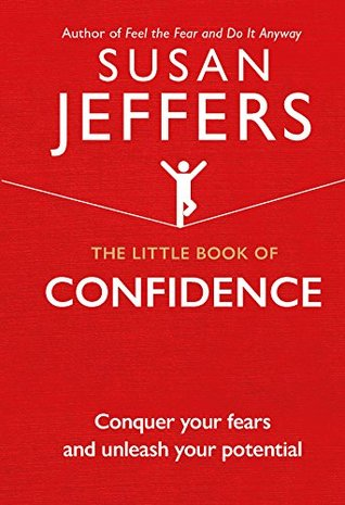 The Little Book of Confidence: Conquer Your Fears and Unleash Your Potential (The Little Book of Series)