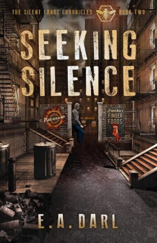 Seeking Silence: An Ecological Dystopian Adventure-The Silent Lands Chronicles: Book Two Of The Silent Lands Chronicles