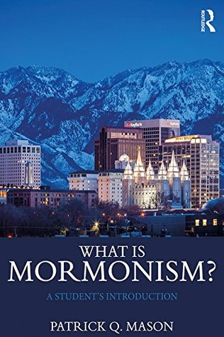 What is Mormonism?: A Student's Introduction (What is this thing called Religion?)