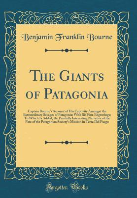 the-giants-of-patagonia-captain-bourne-s-account-of-his-captivity-amongst-the-extraordinary-savages-of-patagonia-with-six-fine-engravings-to-which-is-added-the-painfully-interesting-narrative-of-the-fate-of-the-patagonian-society-s-mission-in-terra-de