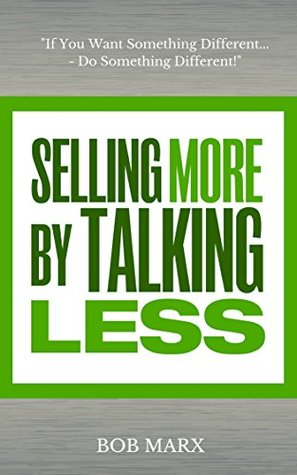 Selling More by Talking Less: If you want something different - Do something different!