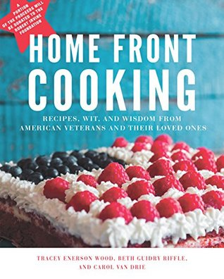 Home Front Cooking: Recipes, Wit, and Wisdom from American Veterans and Their Loved Ones