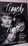 Tragedy Plus Time: A Tragi-Comic Memoir