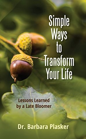 Simple Ways to Transform Your Life:: Lessons Learned by a Late Bloomer