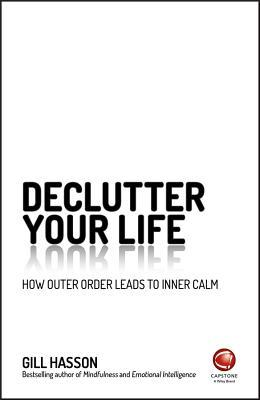 Declutter Your Life How Outer Order Leads To Inner Calm By Gill Hasson