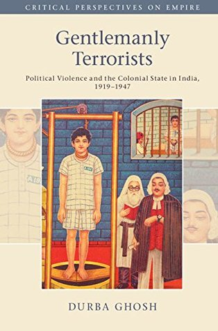 Gentlemanly Terrorists: Political Violence and the Colonial State in India, 1919–1947