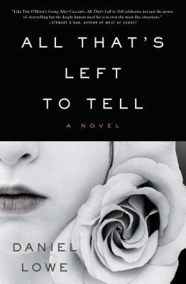 All that's left to tell: a novel by Daniel Lowe