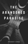 The Abandoned Paradise: Unraveling the beauty of untouched thoughts and dreams